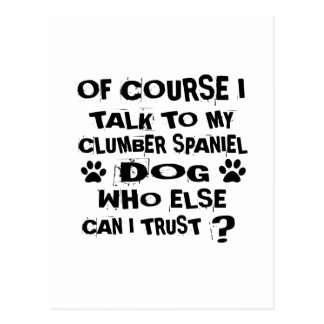 OF COURSE I TALK TO MY CLUMBER SPANIEL DOG DESIGNS POSTCARD