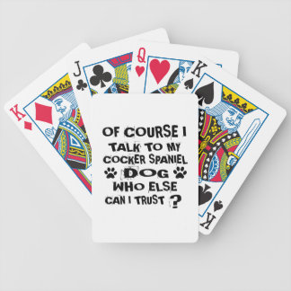 OF COURSE I TALK TO MY COCKER SPANIEL DOG DESIGNS BICYCLE PLAYING CARDS