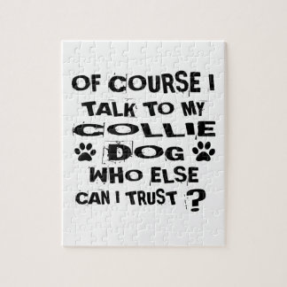 OF COURSE I TALK TO MY COLLIE DOG DESIGNS JIGSAW PUZZLE