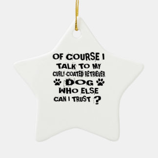OF COURSE I TALK TO MY CURLY-COATED RETRIEVER DOG CERAMIC ORNAMENT