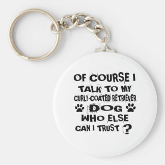 OF COURSE I TALK TO MY CURLY-COATED RETRIEVER DOG KEYCHAIN