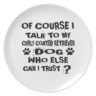 OF COURSE I TALK TO MY CURLY-COATED RETRIEVER DOG PLATE