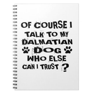 OF COURSE I TALK TO MY DALMATIAN DOG DESIGNS NOTEBOOKS