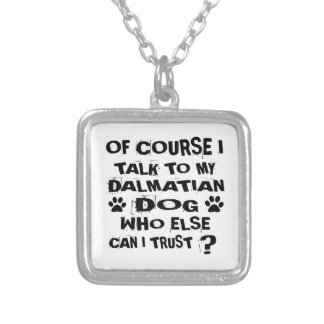 OF COURSE I TALK TO MY DALMATIAN DOG DESIGNS SILVER PLATED NECKLACE