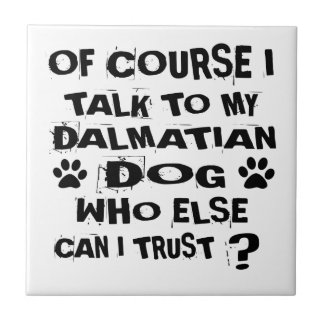 OF COURSE I TALK TO MY DALMATIAN DOG DESIGNS TILE
