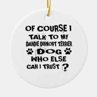OF COURSE I TALK TO MY DANDIE DINMONT TERRIER DOG CERAMIC ORNAMENT