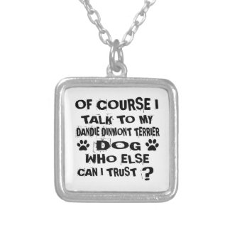 OF COURSE I TALK TO MY DANDIE DINMONT TERRIER DOG SILVER PLATED NECKLACE