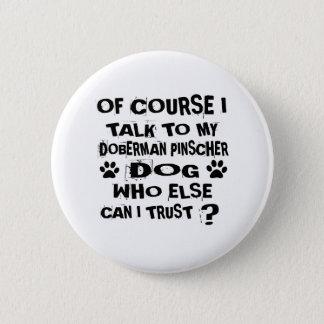 OF COURSE I TALK TO MY DOBERMAN PINSCHER DOG DESIG 2 INCH ROUND BUTTON