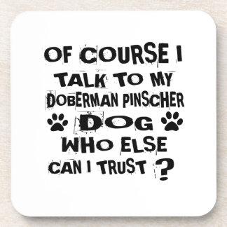 OF COURSE I TALK TO MY DOBERMAN PINSCHER DOG DESIG COASTER