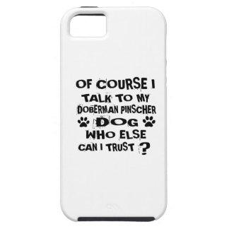 OF COURSE I TALK TO MY DOBERMAN PINSCHER DOG DESIG iPhone 5 CASE