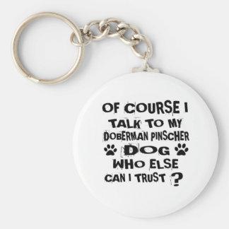 OF COURSE I TALK TO MY DOBERMAN PINSCHER DOG DESIG KEYCHAIN