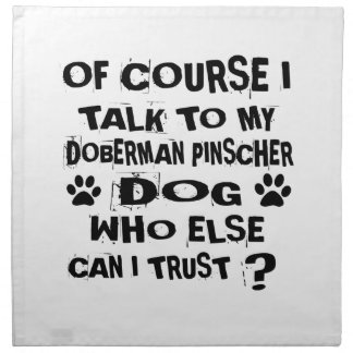 OF COURSE I TALK TO MY DOBERMAN PINSCHER DOG DESIG NAPKIN