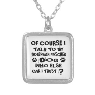 OF COURSE I TALK TO MY DOBERMAN PINSCHER DOG DESIG SILVER PLATED NECKLACE