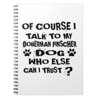 OF COURSE I TALK TO MY DOBERMAN PINSCHER DOG DESIG SPIRAL NOTEBOOK