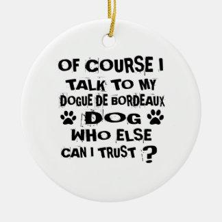 OF COURSE I TALK TO MY DOGUE DE BORDEAUX DOG DESIG CERAMIC ORNAMENT