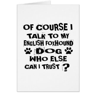 OF COURSE I TALK TO MY ENGLISH FOXHOUND DOG DESIGN CARD