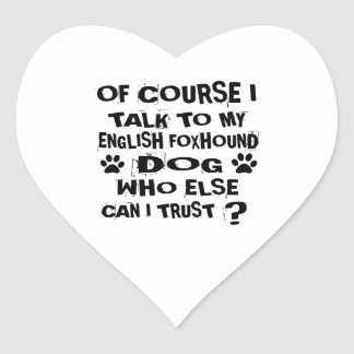 OF COURSE I TALK TO MY ENGLISH FOXHOUND DOG DESIGN HEART STICKER