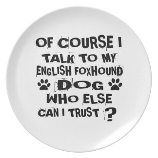 OF COURSE I TALK TO MY ENGLISH FOXHOUND DOG DESIGN PLATE