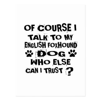 OF COURSE I TALK TO MY ENGLISH FOXHOUND DOG DESIGN POSTCARD