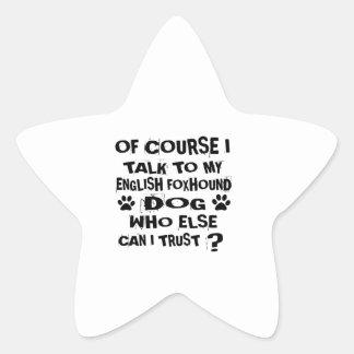 OF COURSE I TALK TO MY ENGLISH FOXHOUND DOG DESIGN STAR STICKER
