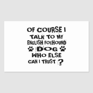 OF COURSE I TALK TO MY ENGLISH FOXHOUND DOG DESIGN STICKER