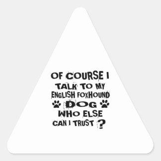 OF COURSE I TALK TO MY ENGLISH FOXHOUND DOG DESIGN TRIANGLE STICKER