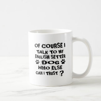 OF COURSE I TALK TO MY ENGLISH SETTER DOG DESIGNS COFFEE MUG