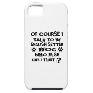OF COURSE I TALK TO MY ENGLISH SETTER DOG DESIGNS iPhone 5 COVER