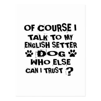 OF COURSE I TALK TO MY ENGLISH SETTER DOG DESIGNS POSTCARD