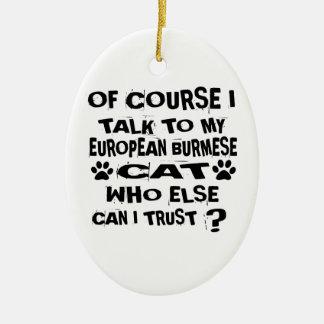 OF COURSE I TALK TO MY EUROPEAN BURMESE CAT DESIGN CERAMIC ORNAMENT