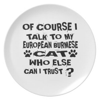OF COURSE I TALK TO MY EUROPEAN BURMESE CAT DESIGN PLATE