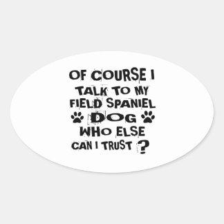 OF COURSE I TALK TO MY FIELD SPANIEL DOG DESIGNS OVAL STICKER