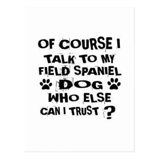 OF COURSE I TALK TO MY FIELD SPANIEL DOG DESIGNS POSTCARD