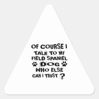 OF COURSE I TALK TO MY FIELD SPANIEL DOG DESIGNS TRIANGLE STICKER