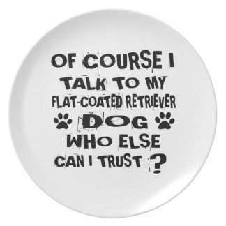 OF COURSE I TALK TO MY FLAT-COATED RETRIEVER DOG D PLATE