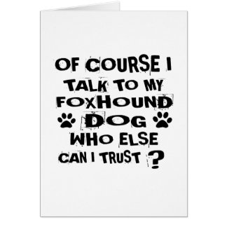OF COURSE I TALK TO MY FOXHOUND DOG DESIGNS CARD