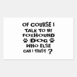 OF COURSE I TALK TO MY FOXHOUND DOG DESIGNS STICKER