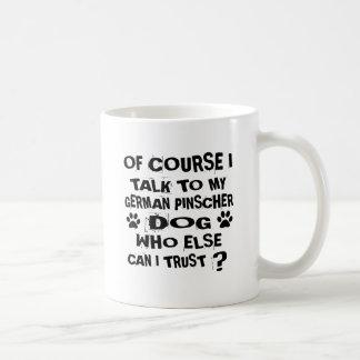 OF COURSE I TALK TO MY GERMAN PINSCHER DOG DESIGNS COFFEE MUG