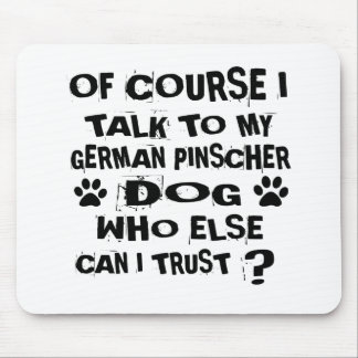 OF COURSE I TALK TO MY GERMAN PINSCHER DOG DESIGNS MOUSE PAD