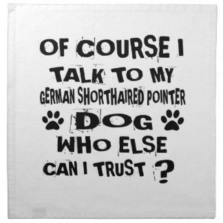 OF COURSE I TALK TO MY GERMAN SHORTHAIRED POINTER NAPKIN