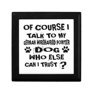 OF COURSE I TALK TO MY GERMAN WIREHAIRED POINTER D GIFT BOX