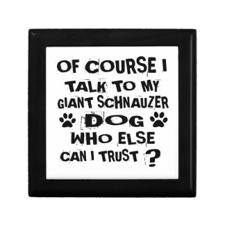 OF COURSE I TALK TO MY GIANT SCHNAUZER DOG DESIGNS GIFT BOX