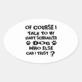 OF COURSE I TALK TO MY GIANT SCHNAUZER DOG DESIGNS OVAL STICKER