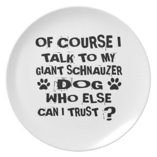 OF COURSE I TALK TO MY GIANT SCHNAUZER DOG DESIGNS PLATE