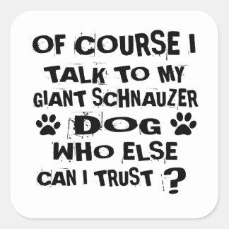OF COURSE I TALK TO MY GIANT SCHNAUZER DOG DESIGNS SQUARE STICKER