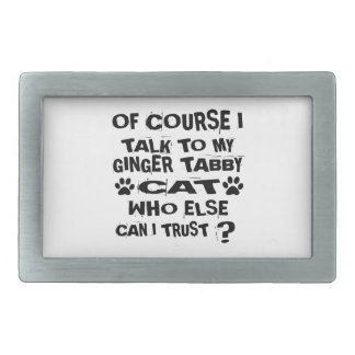 OF COURSE I TALK TO MY GINGER TABBY CAT DESIGNS BELT BUCKLE