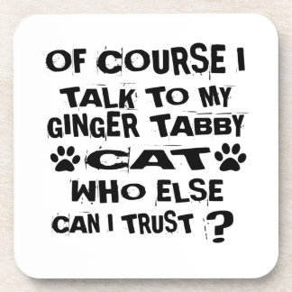 OF COURSE I TALK TO MY GINGER TABBY CAT DESIGNS COASTER