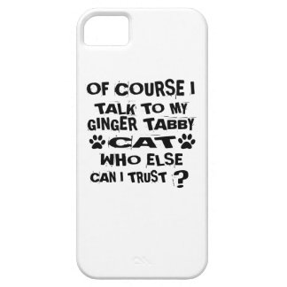 OF COURSE I TALK TO MY GINGER TABBY CAT DESIGNS iPhone 5 COVERS