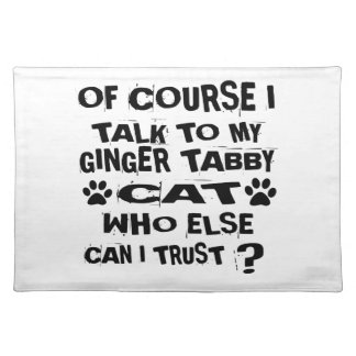 OF COURSE I TALK TO MY GINGER TABBY CAT DESIGNS PLACEMAT