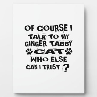 OF COURSE I TALK TO MY GINGER TABBY CAT DESIGNS PLAQUE